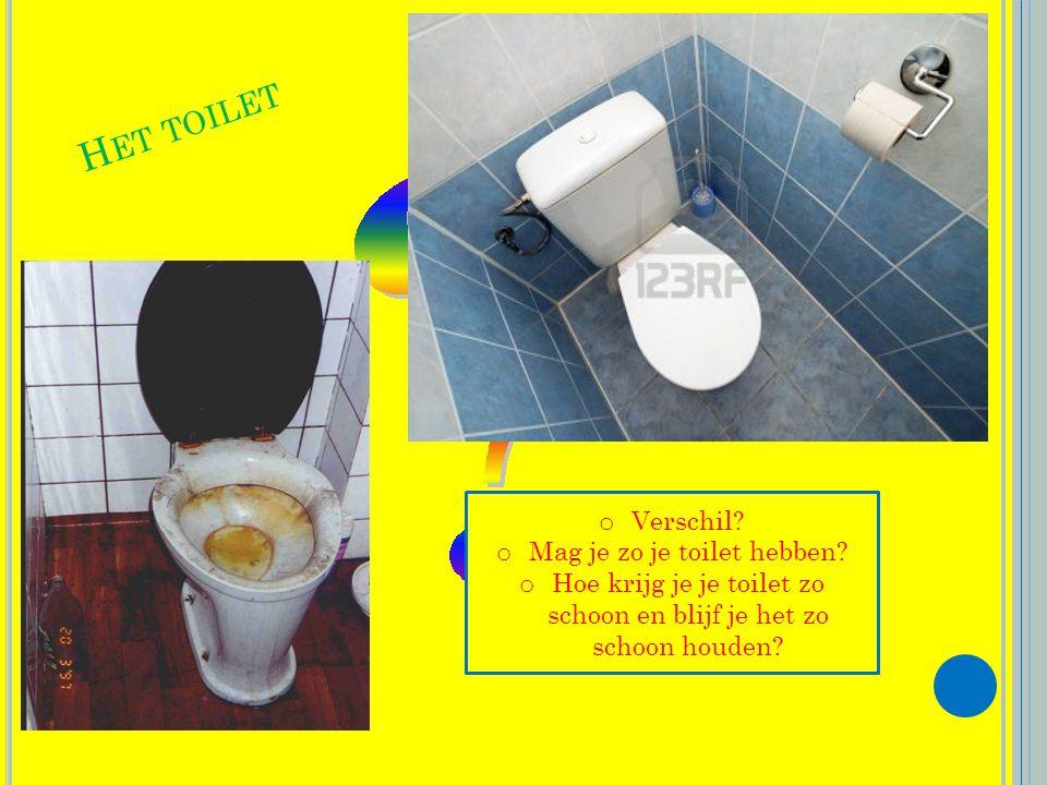 H ET TOILET o Verschil.o Mag je zo je toilet hebben.