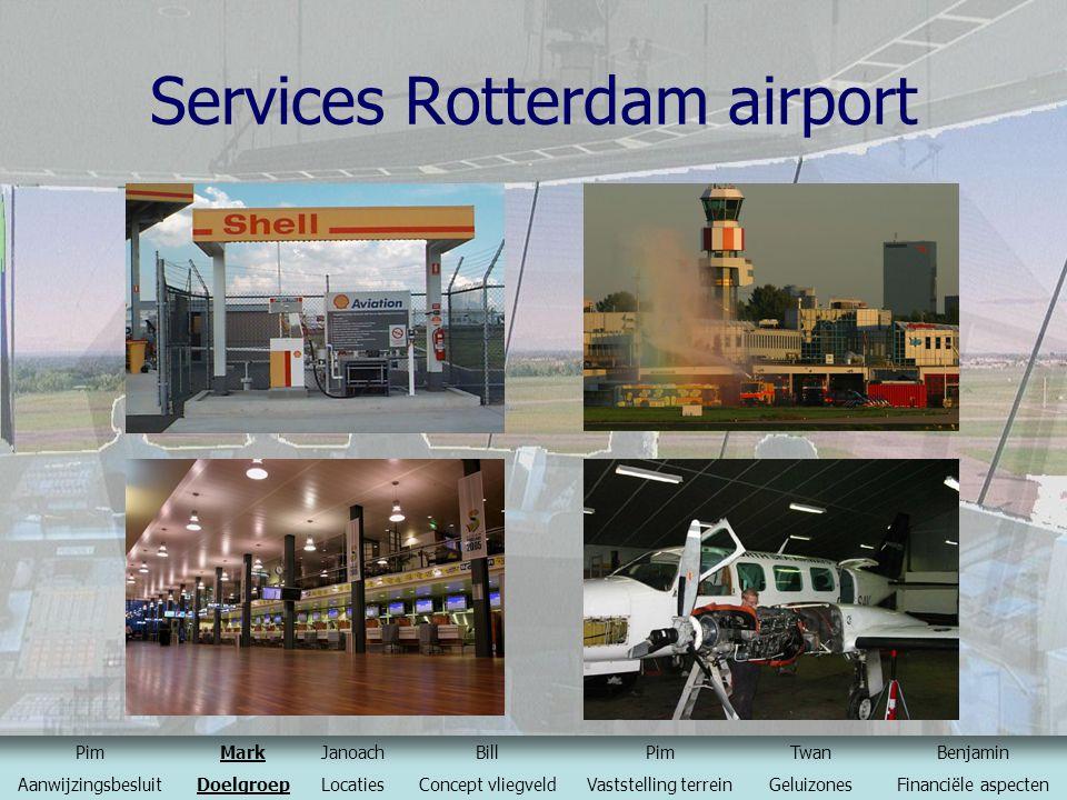Services Rotterdam airport PimMarkJanoachBillPimTwanBenjamin AanwijzingsbesluitDoelgroepLocatiesConcept vliegveldVaststelling terreinGeluizonesFinanci