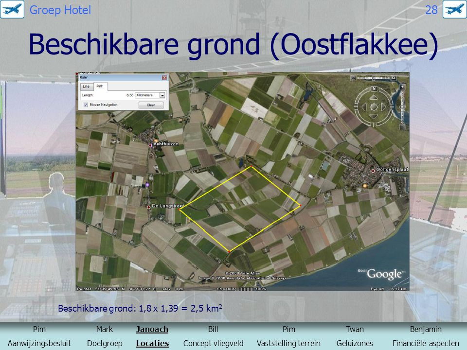 Beschikbare grond (Oostflakkee) Beschikbare grond: 1,8 x 1,39 = 2,5 km 2 Bron: Google maps PimMarkJanoachBillPimTwanBenjamin AanwijzingsbesluitDoelgro