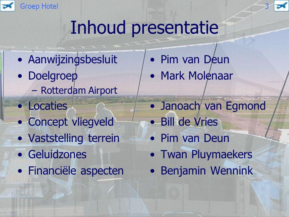 Inhoud presentatie Aanwijzingsbesluit Doelgroep –Rotterdam Airport Locaties Concept vliegveld Vaststelling terrein Geluidzones Financiële aspecten Pim