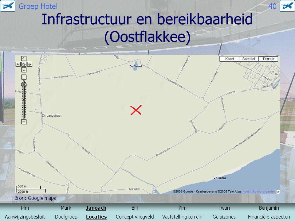 Infrastructuur en bereikbaarheid (Oostflakkee) Bron: Google maps PimMarkJanoachBillPimTwanBenjamin AanwijzingsbesluitDoelgroepLocatiesConcept vliegvel