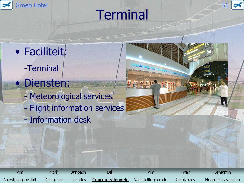Terminal Faciliteit: -Terminal Diensten: - Meteorological services - Flight information services - Information desk PimMarkJanoachBillPimTwanBenjamin