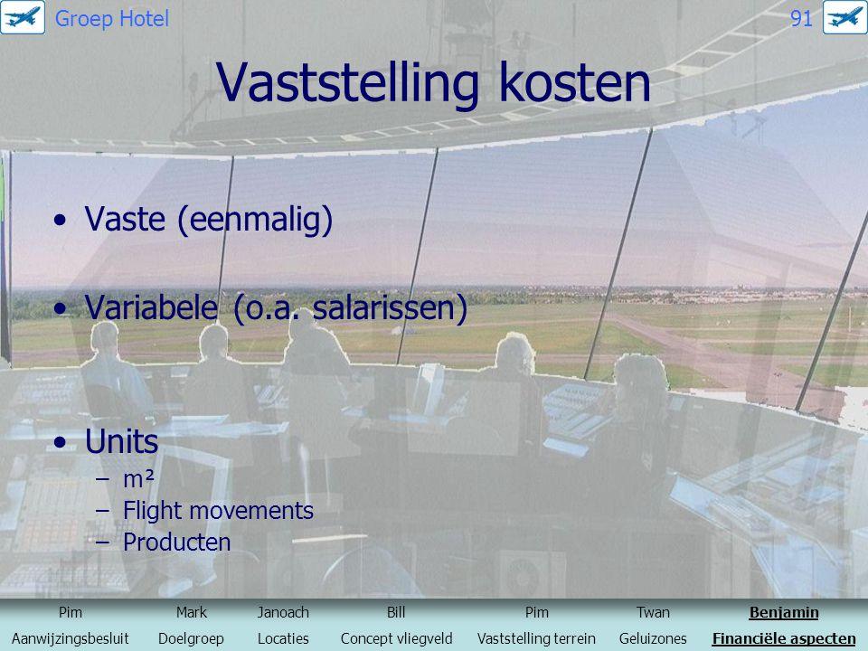 Vaststelling kosten Vaste (eenmalig) Variabele (o.a. salarissen) Units –m² –Flight movements –Producten PimMarkJanoachBillPimTwanBenjamin Aanwijzingsb