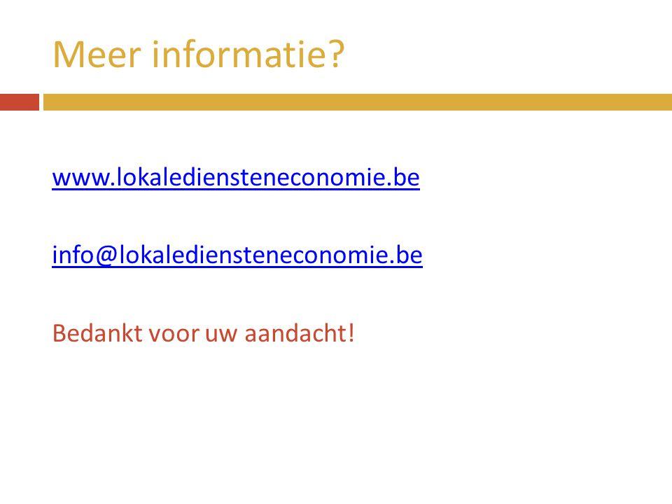 Meer informatie? www.lokalediensteneconomie.be info@lokalediensteneconomie.be Bedankt voor uw aandacht!