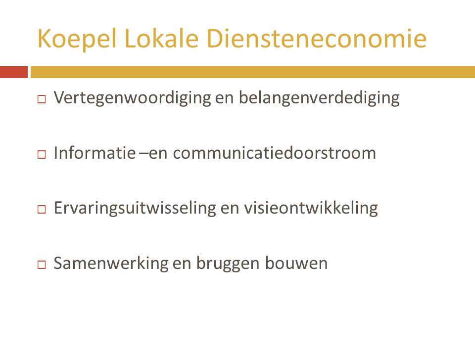 Koepel Lokale Diensteneconomie  Vertegenwoordiging en belangenverdediging  Informatie –en communicatiedoorstroom  Ervaringsuitwisseling en visieont