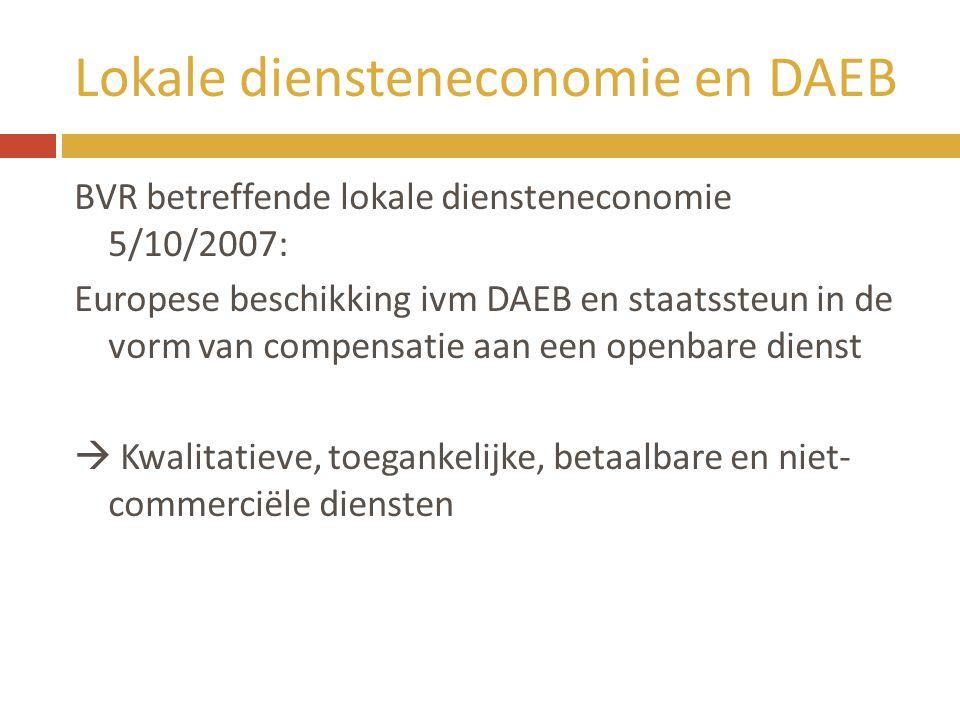 Lokale diensteneconomie en DAEB BVR betreffende lokale diensteneconomie 5/10/2007: Europese beschikking ivm DAEB en staatssteun in de vorm van compens