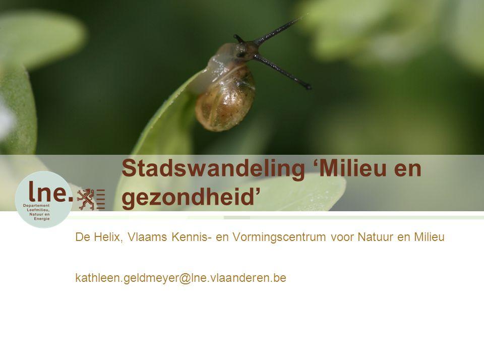 Stadswandeling 'Milieu en gezondheid' De Helix, Vlaams Kennis- en Vormingscentrum voor Natuur en Milieu kathleen.geldmeyer@lne.vlaanderen.be
