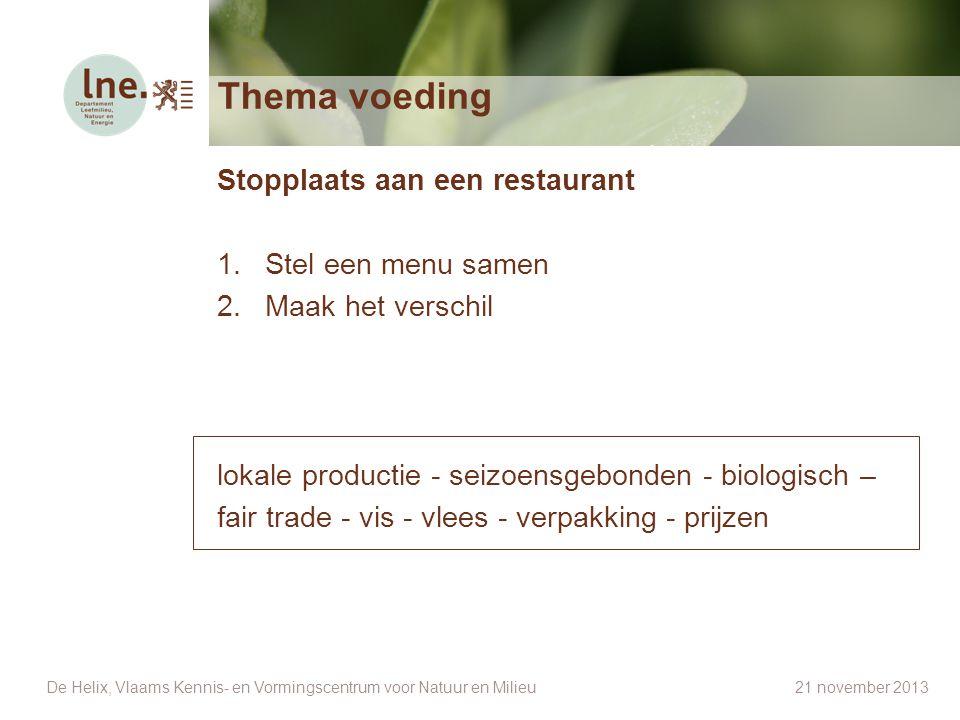 Thema voeding Stopplaats aan een restaurant 1.Stel een menu samen 2.Maak het verschil lokale productie - seizoensgebonden - biologisch – fair trade -