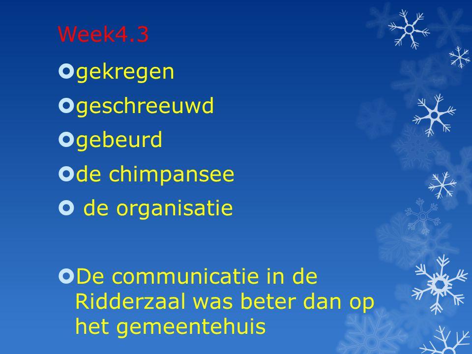 Week4.3  gekregen  geschreeuwd  gebeurd  de chimpansee  de organisatie  De communicatie in de Ridderzaal was beter dan op het gemeentehuis