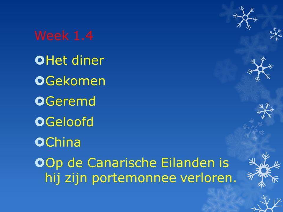 Week 1.4  Het diner  Gekomen  Geremd  Geloofd  China  Op de Canarische Eilanden is hij zijn portemonnee verloren.