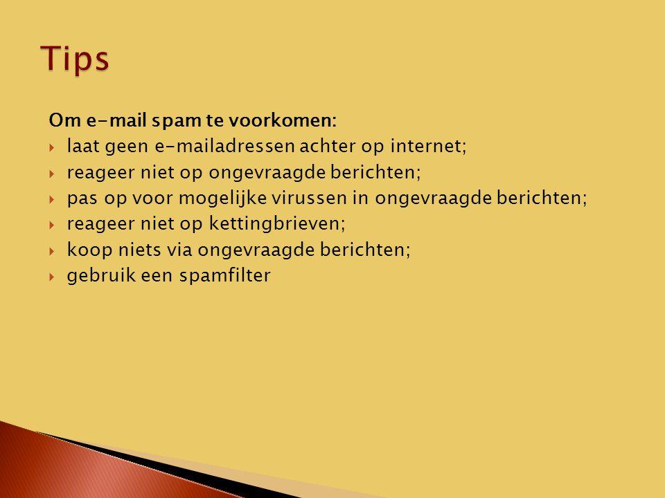 Om e-mail spam te voorkomen:  laat geen e-mailadressen achter op internet;  reageer niet op ongevraagde berichten;  pas op voor mogelijke virussen in ongevraagde berichten;  reageer niet op kettingbrieven;  koop niets via ongevraagde berichten;  gebruik een spamfilter
