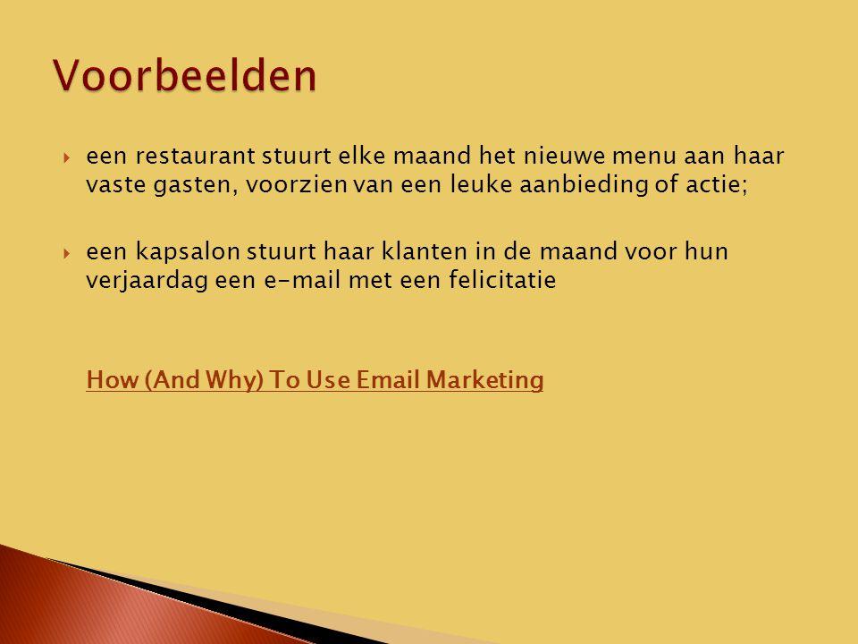  een restaurant stuurt elke maand het nieuwe menu aan haar vaste gasten, voorzien van een leuke aanbieding of actie;  een kapsalon stuurt haar klanten in de maand voor hun verjaardag een e-mail met een felicitatie How (And Why) To Use Email Marketing