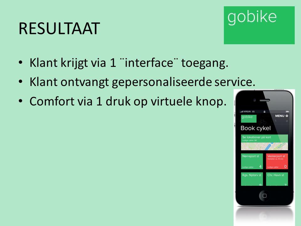 RESULTAAT Klant krijgt via 1 ¨interface¨ toegang. Klant ontvangt gepersonaliseerde service. Comfort via 1 druk op virtuele knop.