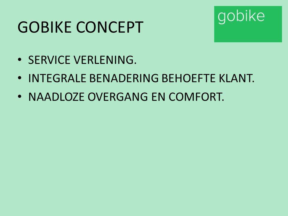 GOBIKE CONCEPT SERVICE VERLENING. INTEGRALE BENADERING BEHOEFTE KLANT. NAADLOZE OVERGANG EN COMFORT.