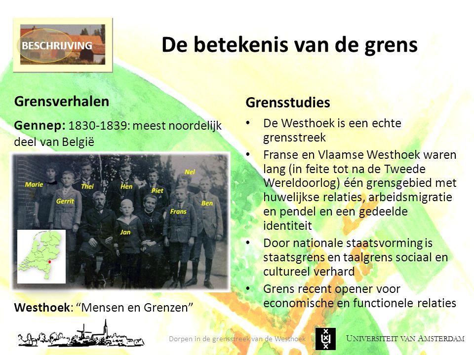 U NIVERSITEIT VAN A MSTERDAM De betekenis van de grens Grensverhalen Grensstudies De Westhoek is een echte grensstreek Franse en Vlaamse Westhoek ware