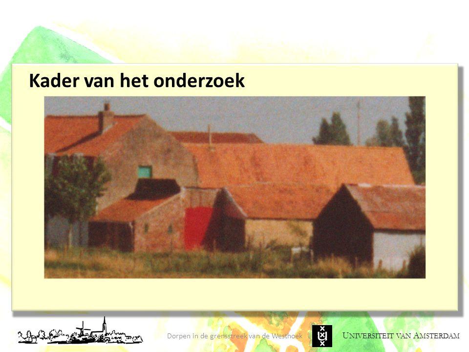 U NIVERSITEIT VAN A MSTERDAM Dorpen in de grensstreek van de Westhoek Kader van het onderzoek