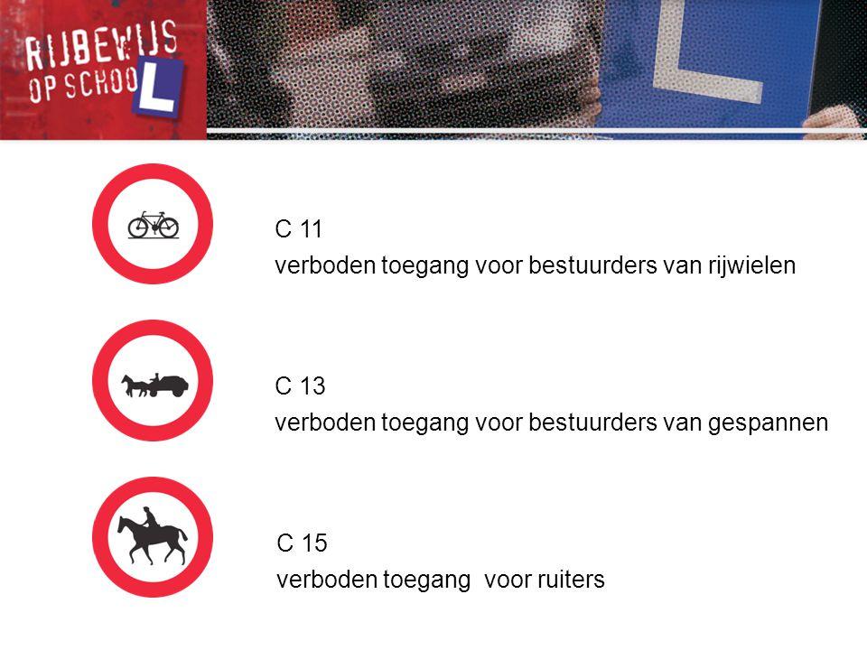 C 11 verboden toegang voor bestuurders van rijwielen C 13 verboden toegang voor bestuurders van gespannen C 15 verboden toegang voor ruiters