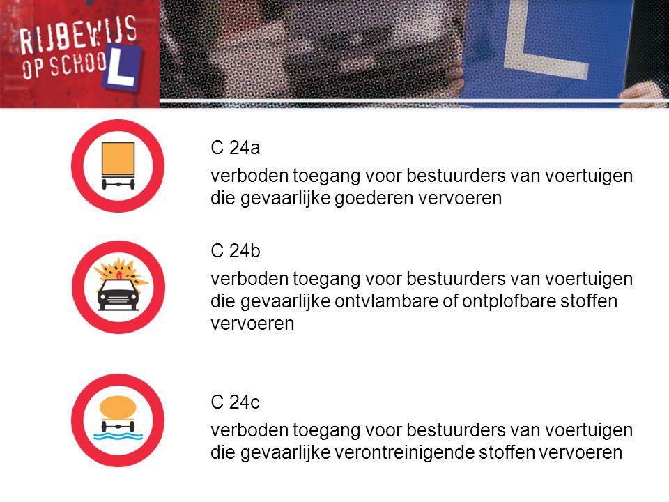 C 24b verboden toegang voor bestuurders van voertuigen die gevaarlijke ontvlambare of ontplofbare stoffen vervoeren C 24c verboden toegang voor bestuu