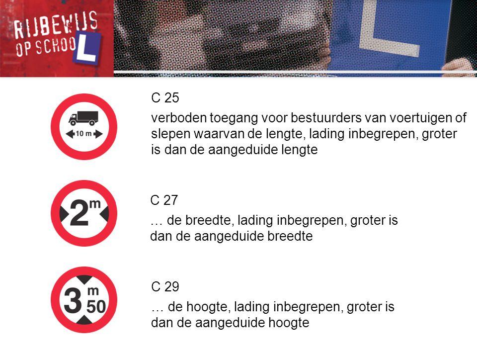 C 27 … de breedte, lading inbegrepen, groter is dan de aangeduide breedte C 29 … de hoogte, lading inbegrepen, groter is dan de aangeduide hoogte C 25