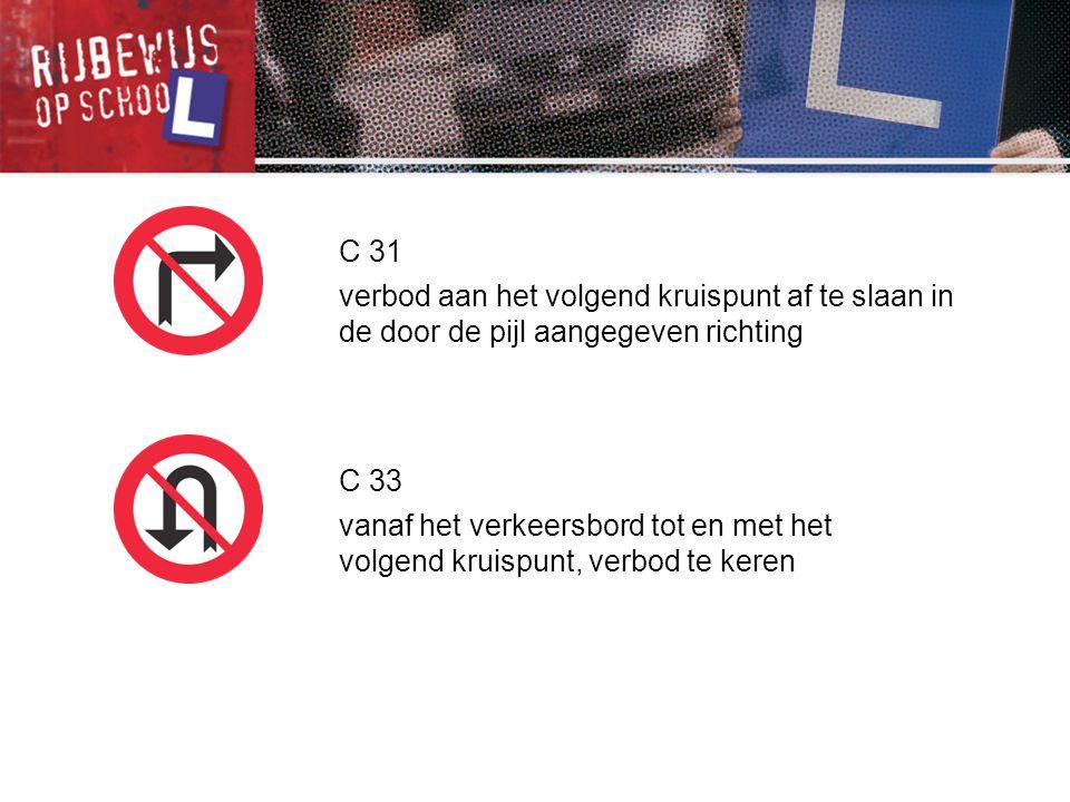 C 33 vanaf het verkeersbord tot en met het volgend kruispunt, verbod te keren C 31 verbod aan het volgend kruispunt af te slaan in de door de pijl aan
