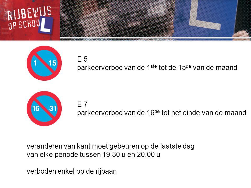 E 5 parkeerverbod van de 1 ste tot de 15 de van de maand E 7 parkeerverbod van de 16 de tot het einde van de maand verboden enkel op de rijbaan verand