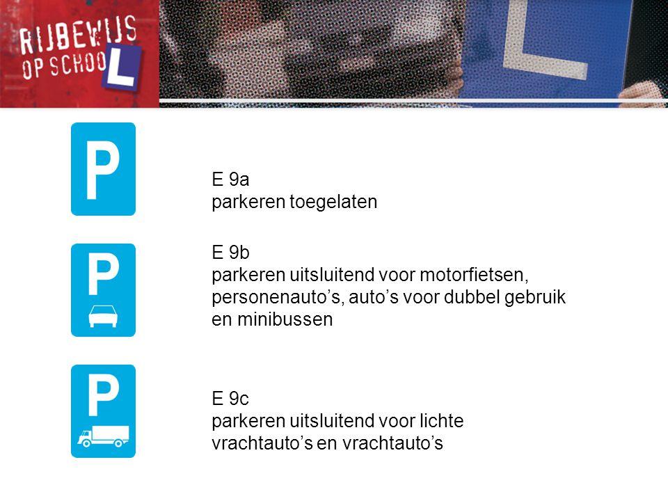 E 9a parkeren toegelaten E 9b parkeren uitsluitend voor motorfietsen, personenauto's, auto's voor dubbel gebruik en minibussen E 9c parkeren uitsluite