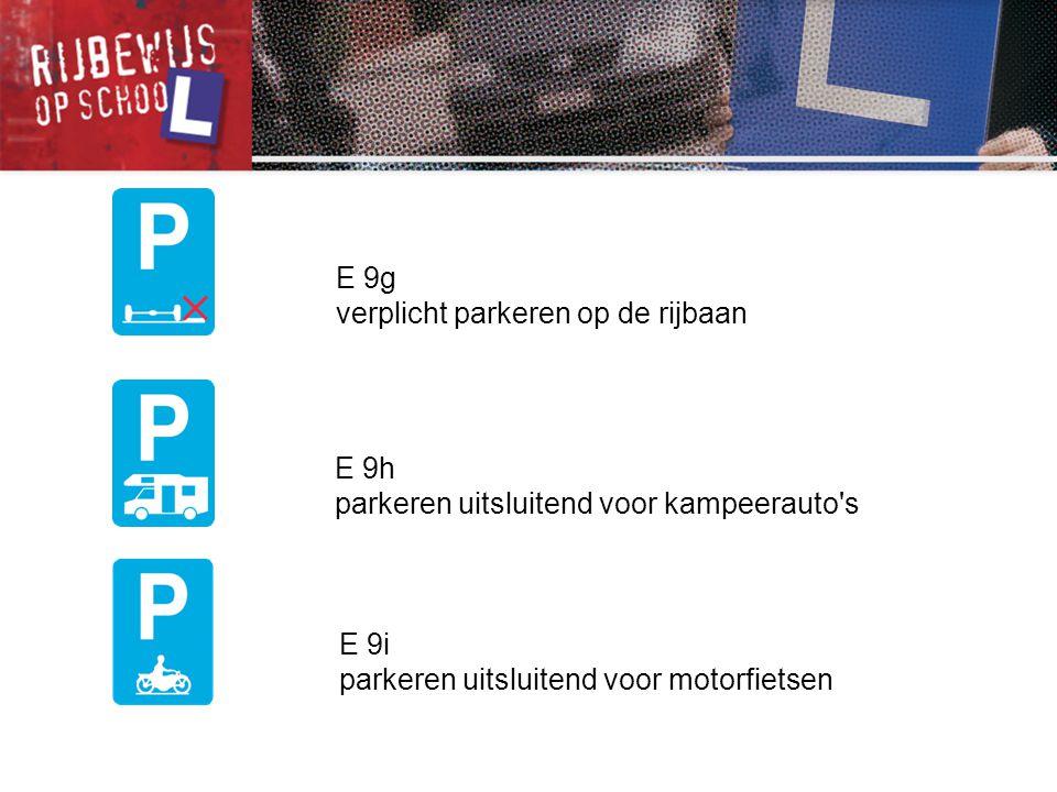 E 9g verplicht parkeren op de rijbaan E 9h parkeren uitsluitend voor kampeerauto's E 9i parkeren uitsluitend voor motorfietsen