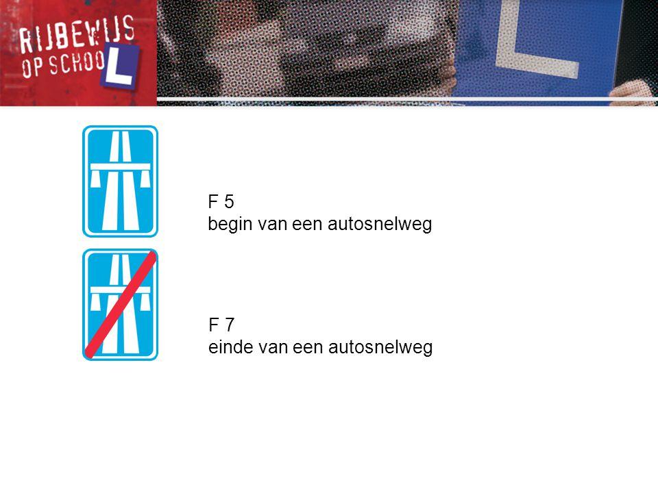 F 5 begin van een autosnelweg F 7 einde van een autosnelweg