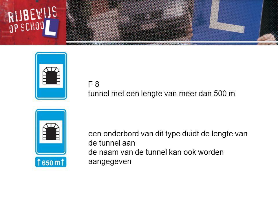 F 8 tunnel met een lengte van meer dan 500 m een onderbord van dit type duidt de lengte van de tunnel aan de naam van de tunnel kan ook worden aangege