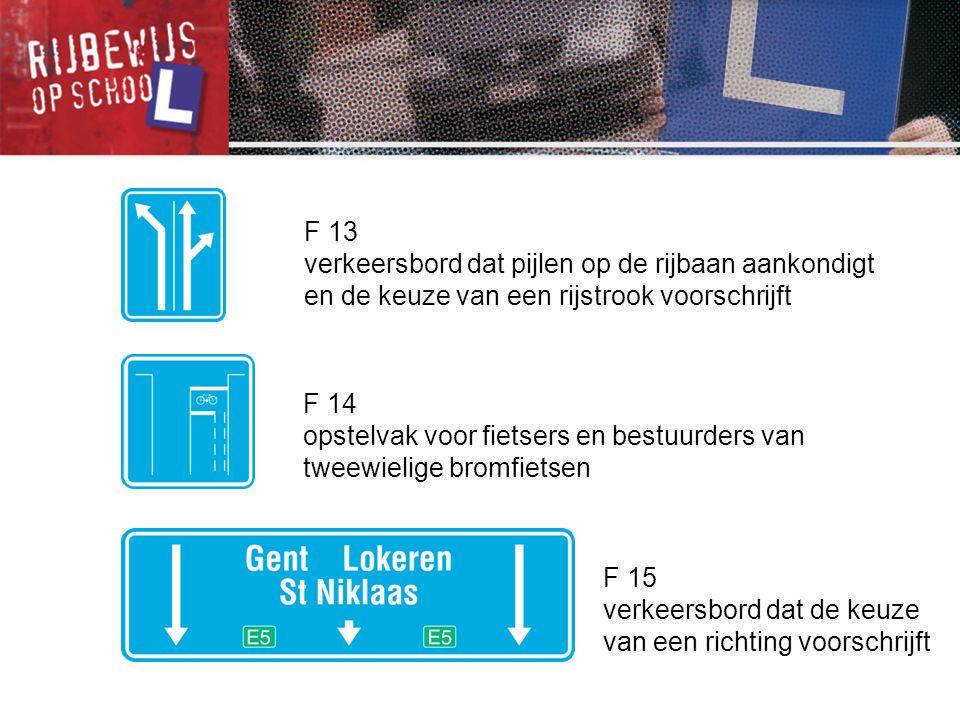 F 13 verkeersbord dat pijlen op de rijbaan aankondigt en de keuze van een rijstrook voorschrijft F 14 opstelvak voor fietsers en bestuurders van tweew