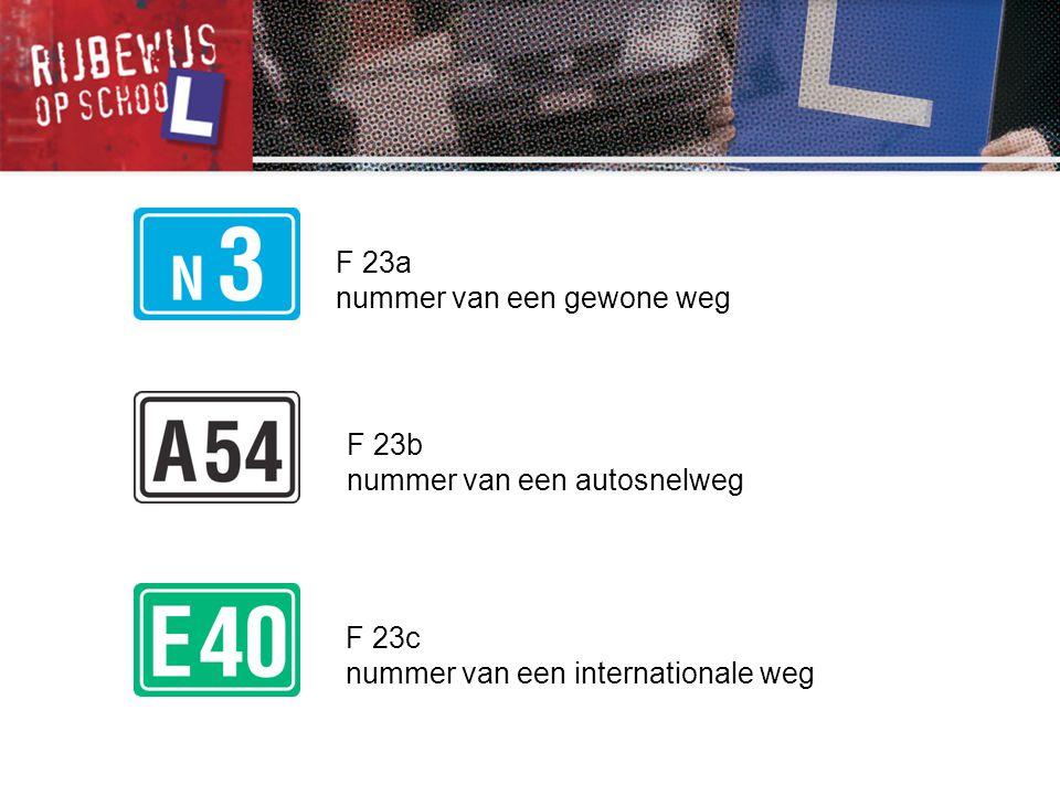 F 23b nummer van een autosnelweg F 23c nummer van een internationale weg F 23a nummer van een gewone weg