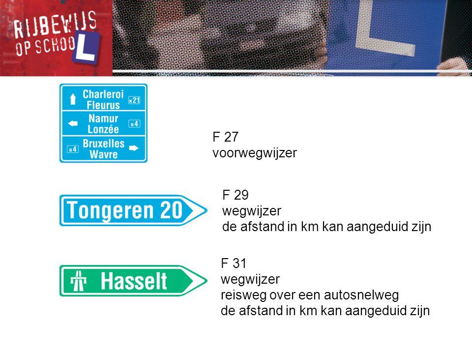 F 29 wegwijzer de afstand in km kan aangeduid zijn F 31 wegwijzer reisweg over een autosnelweg de afstand in km kan aangeduid zijn F 27 voorwegwijzer