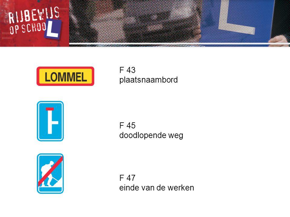 F 47 einde van de werken F 45 doodlopende weg F 43 plaatsnaambord