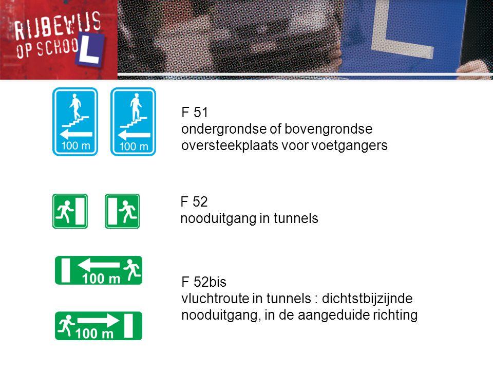 F 51 ondergrondse of bovengrondse oversteekplaats voor voetgangers F 52 nooduitgang in tunnels F 52bis vluchtroute in tunnels : dichtstbijzijnde noodu