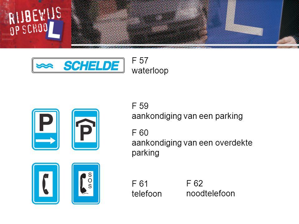 F 59 aankondiging van een parking F 60 aankondiging van een overdekte parking F 61 telefoon F 57 waterloop F 62 noodtelefoon