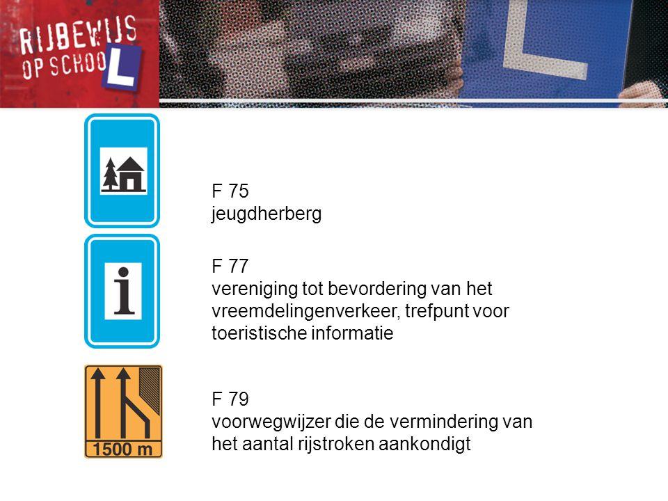 F 75 jeugdherberg F 77 vereniging tot bevordering van het vreemdelingenverkeer, trefpunt voor toeristische informatie F 79 voorwegwijzer die de vermin