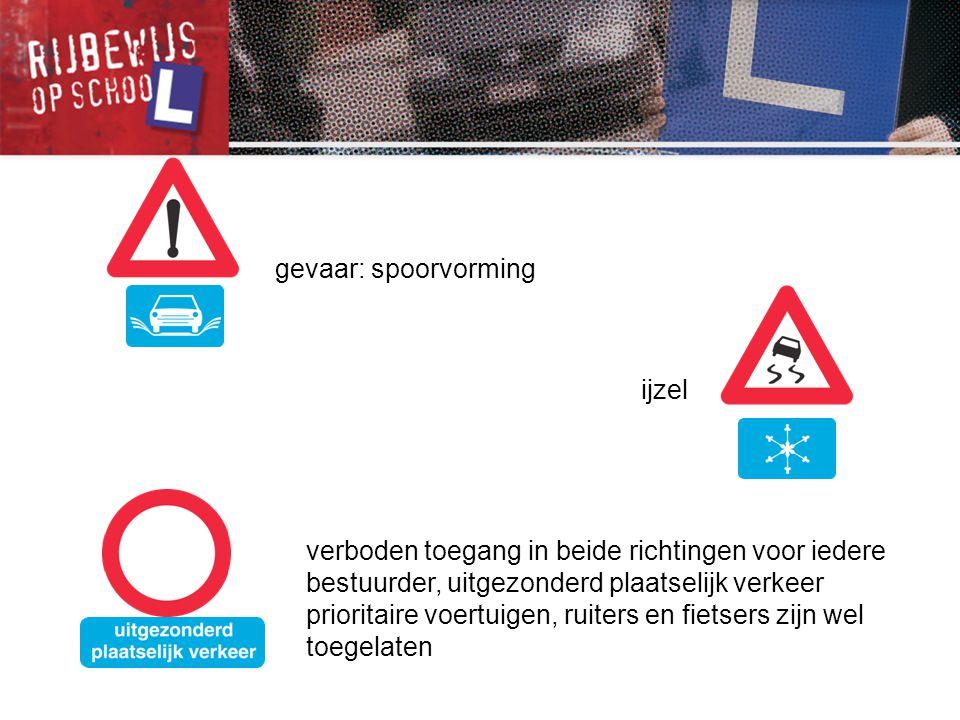 gevaar: spoorvorming ijzel verboden toegang in beide richtingen voor iedere bestuurder, uitgezonderd plaatselijk verkeer prioritaire voertuigen, ruite