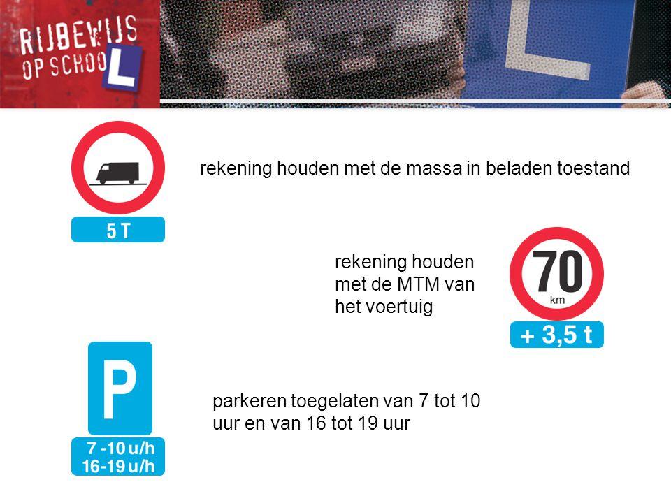 rekening houden met de MTM van het voertuig parkeren toegelaten van 7 tot 10 uur en van 16 tot 19 uur rekening houden met de massa in beladen toestand