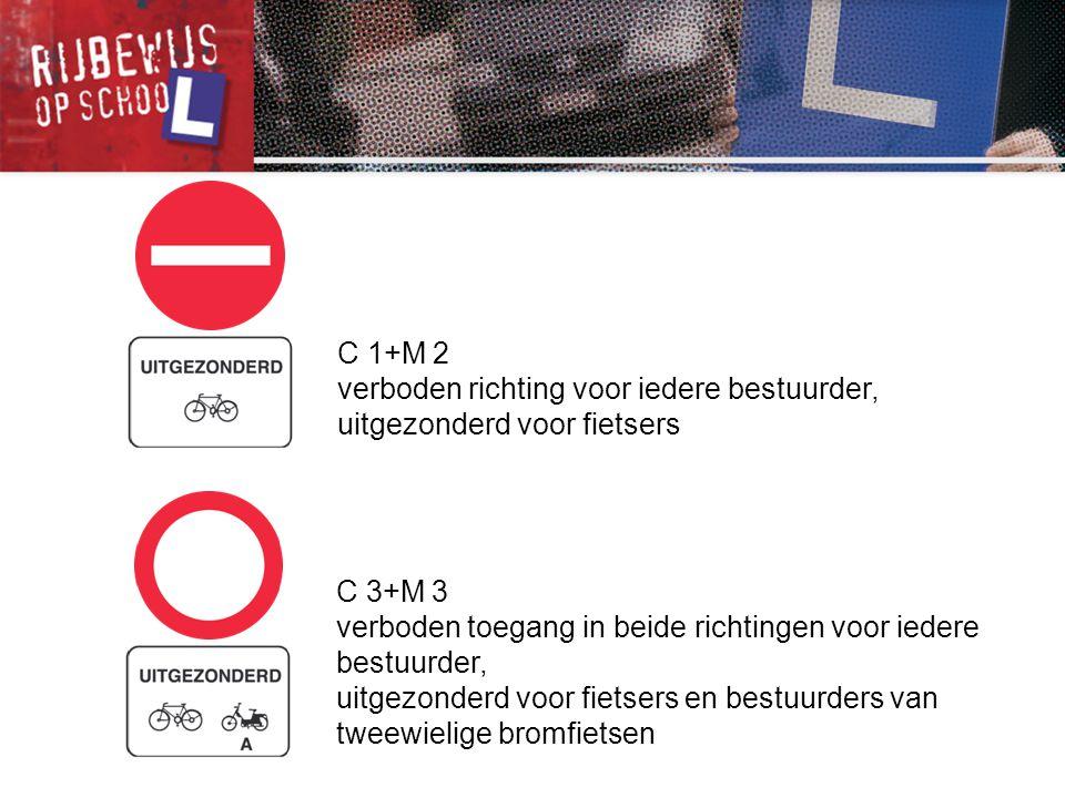 C 1+M 2 verboden richting voor iedere bestuurder, uitgezonderd voor fietsers C 3+M 3 verboden toegang in beide richtingen voor iedere bestuurder, uitg