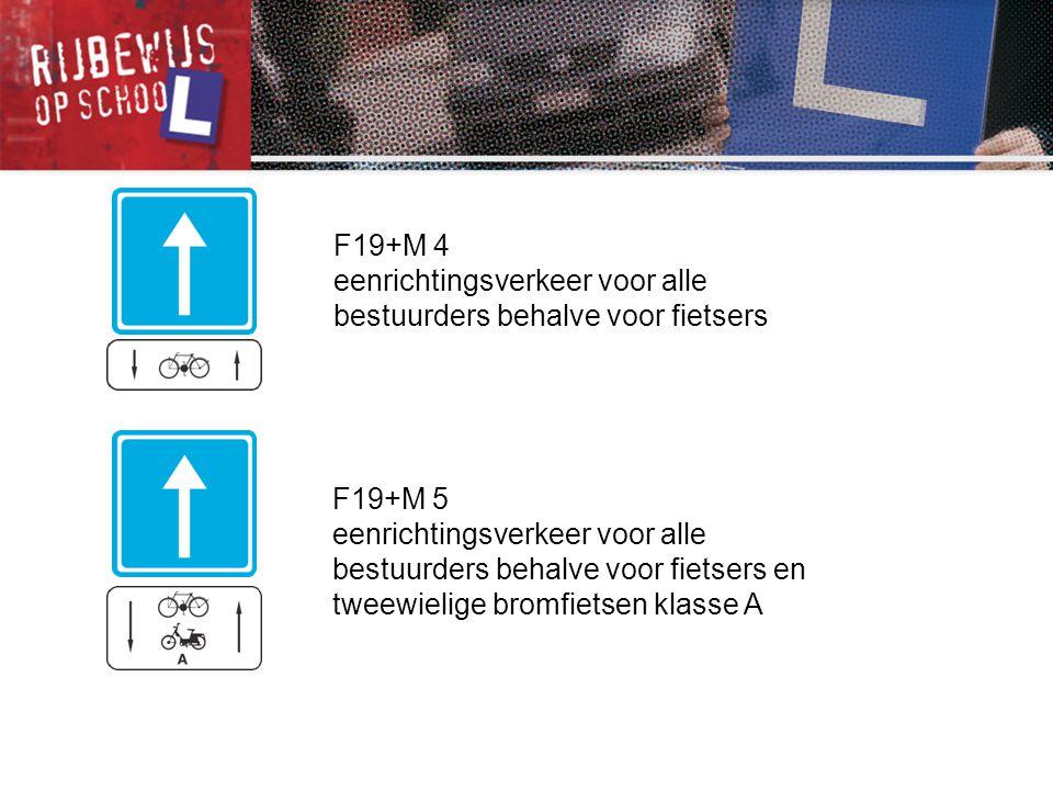 F19+M 4 eenrichtingsverkeer voor alle bestuurders behalve voor fietsers F19+M 5 eenrichtingsverkeer voor alle bestuurders behalve voor fietsers en twe