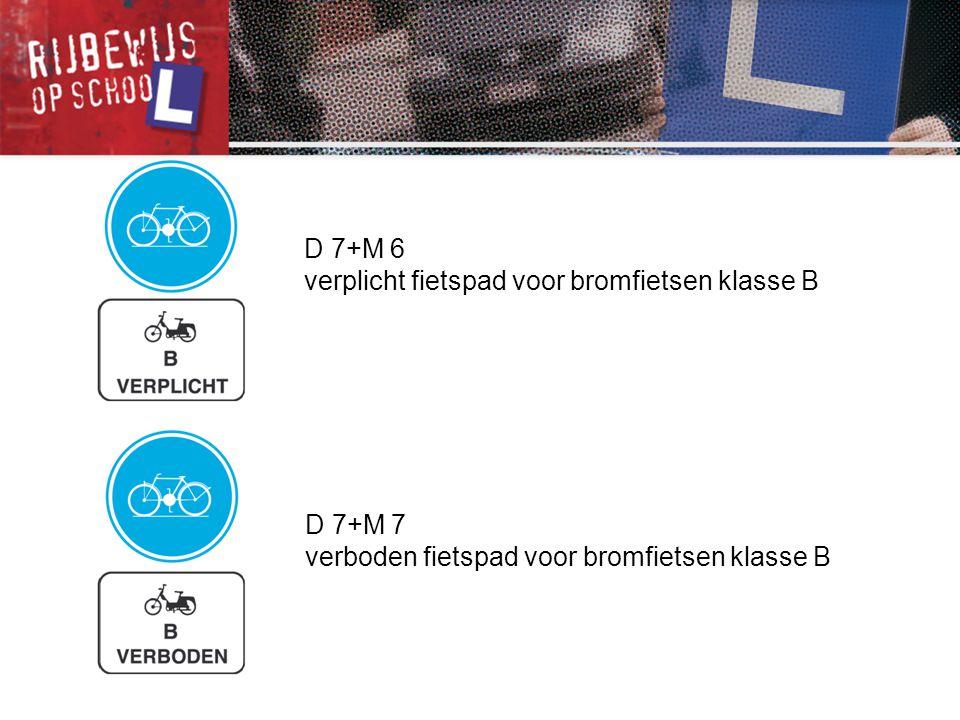 D 7+M 6 verplicht fietspad voor bromfietsen klasse B D 7+M 7 verboden fietspad voor bromfietsen klasse B