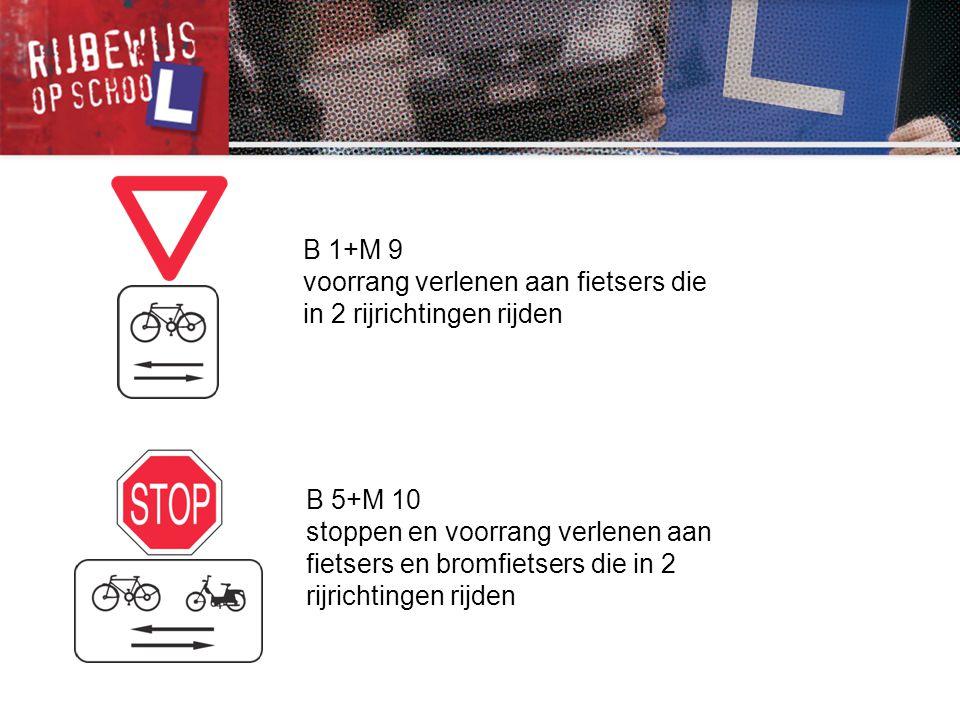 B 1+M 9 voorrang verlenen aan fietsers die in 2 rijrichtingen rijden B 5+M 10 stoppen en voorrang verlenen aan fietsers en bromfietsers die in 2 rijri