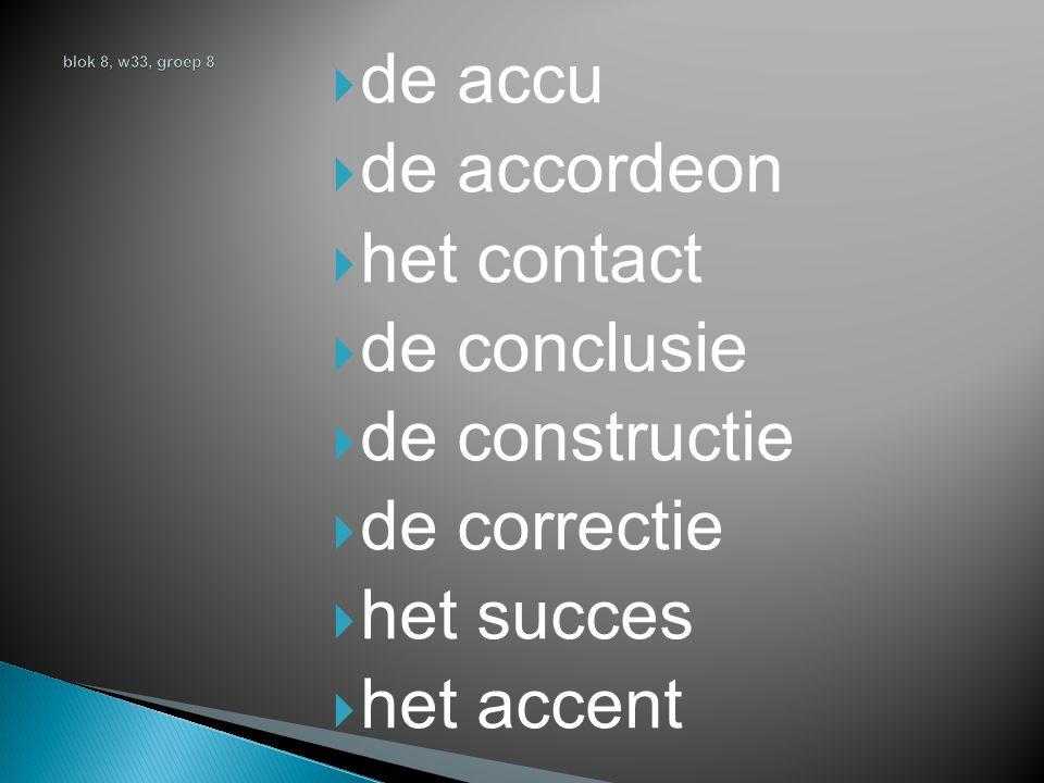  de accu  de accordeon  het contact  de conclusie  de constructie  de correctie  het succes  het accent