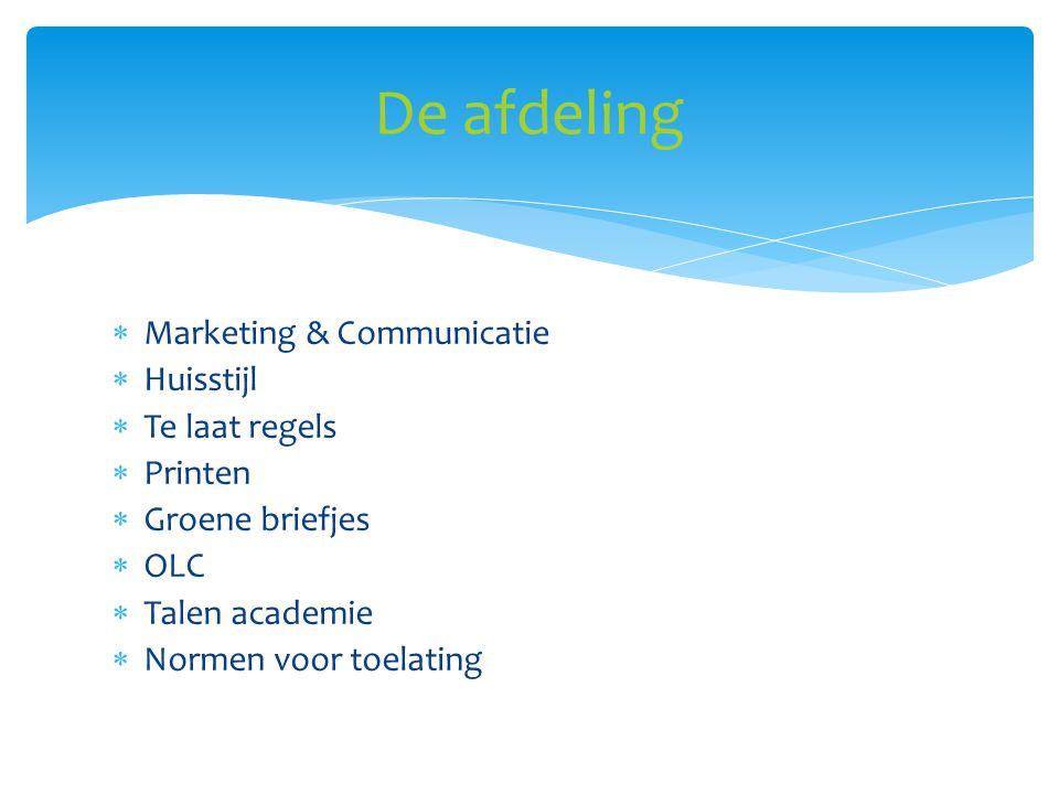  Marketing & Communicatie  Huisstijl  Te laat regels  Printen  Groene briefjes  OLC  Talen academie  Normen voor toelating De afdeling