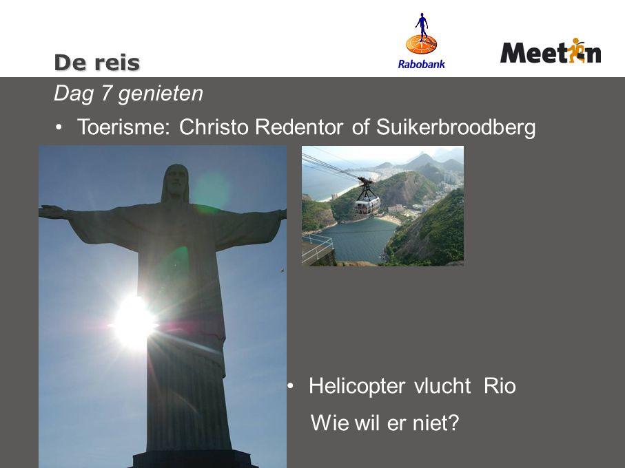 De reis De reis Dag 7 genieten Toerisme: Christo Redentor of Suikerbroodberg Helicopter vlucht Rio Wie wil er niet?