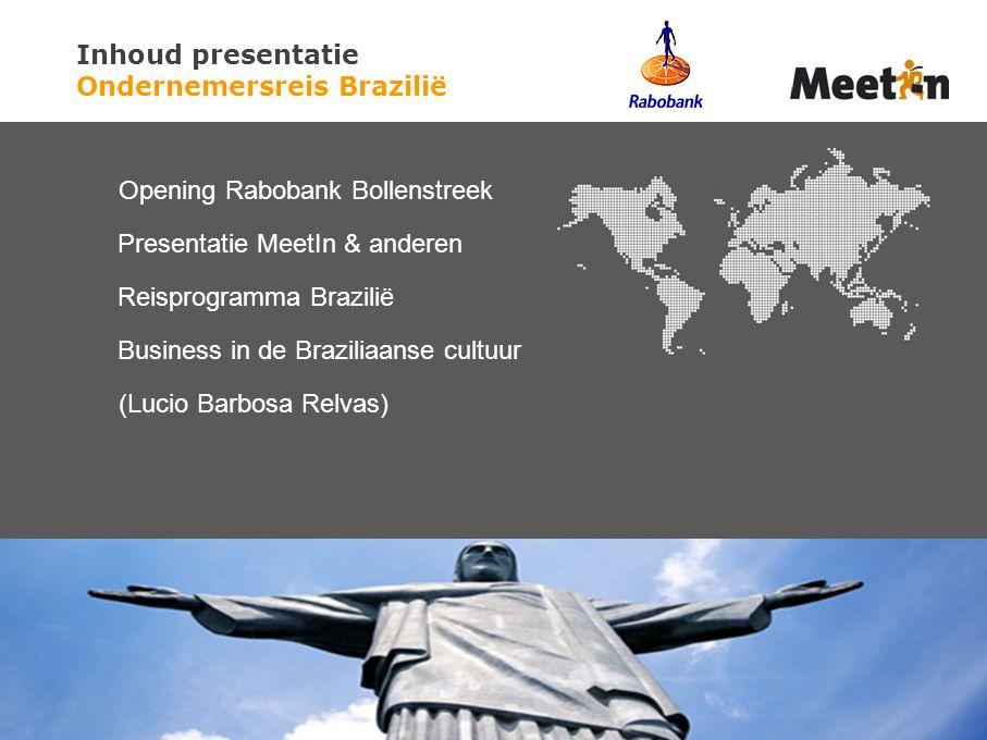 Opening Rabobank Bollenstreek Presentatie MeetIn & anderen Reisprogramma Brazilië Business in de Braziliaanse cultuur (Lucio Barbosa Relvas) Inhoud presentatie Ondernemersreis Brazilië