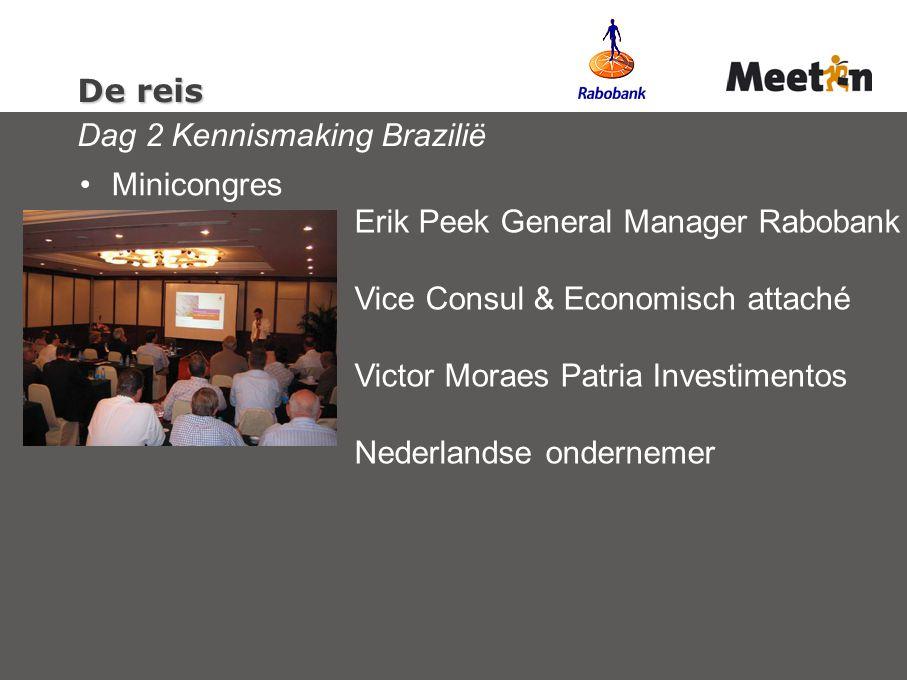 De reis De reis Dag 2 Kennismaking Brazilië Minicongres Erik Peek General Manager Rabobank Vice Consul & Economisch attaché Victor Moraes Patria Investimentos Nederlandse ondernemer