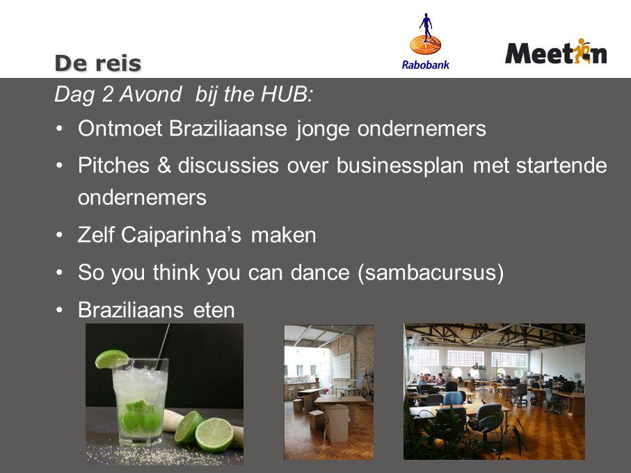 De reis De reis Dag 2 Avond bij the HUB: Ontmoet Braziliaanse jonge ondernemers Pitches & discussies over businessplan met startende ondernemers Zelf Caiparinha's maken So you think you can dance (sambacursus) Braziliaans eten
