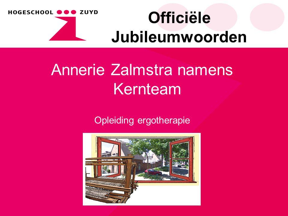 Officiële Jubileumwoorden Annerie Zalmstra namens Kernteam Opleiding ergotherapie