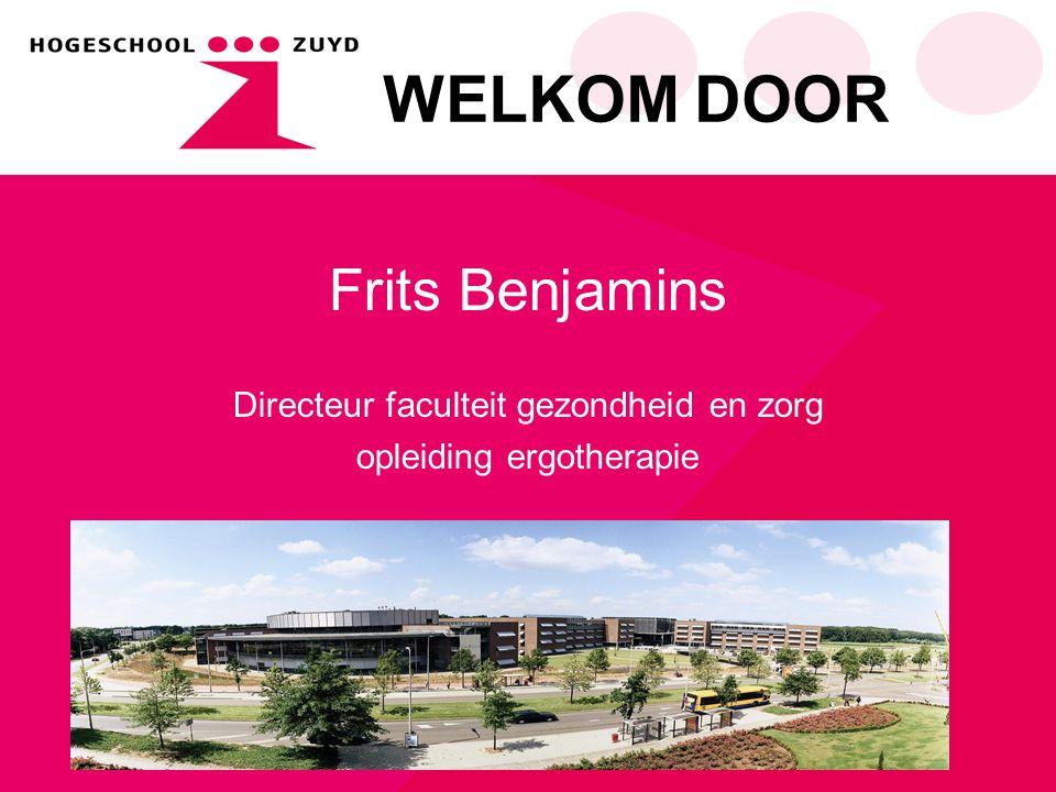 WELKOM DOOR Frits Benjamins Directeur faculteit gezondheid en zorg opleiding ergotherapie